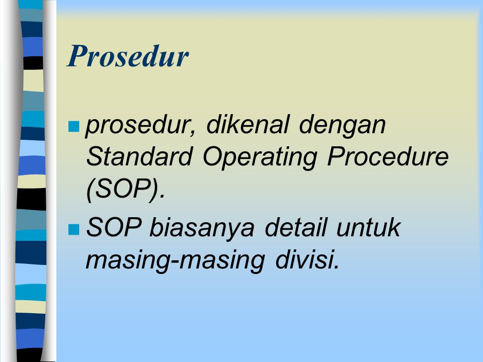 Prosedur prosedur, dikenal dengan Standard Operating Procedure (SOP).