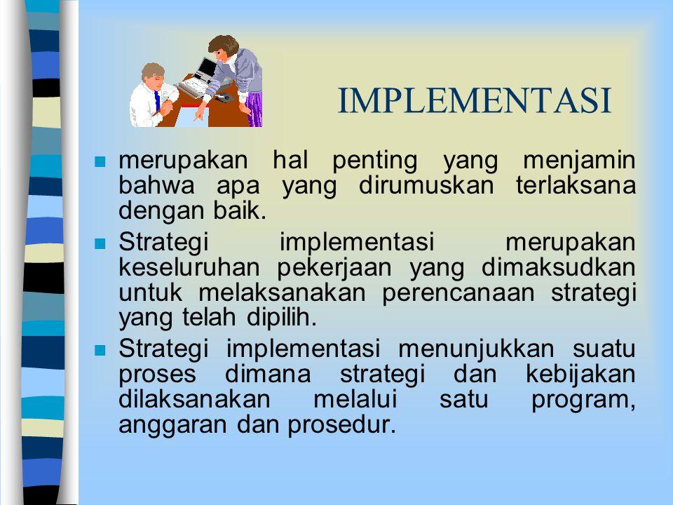 IMPLEMENTASI merupakan hal penting yang menjamin bahwa apa yang dirumuskan terlaksana dengan baik.