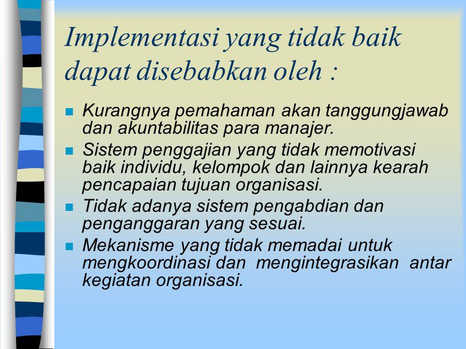 Implementasi yang tidak baik dapat disebabkan oleh :