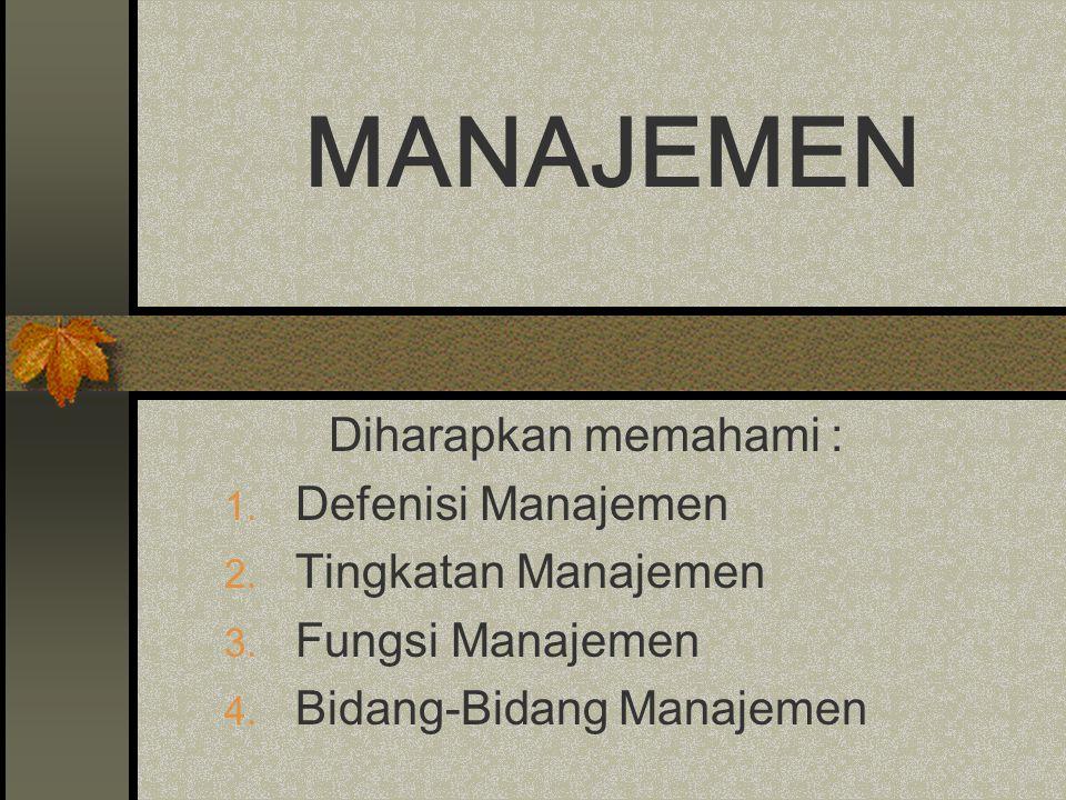 MANAJEMEN Diharapkan memahami : Defenisi Manajemen Tingkatan Manajemen