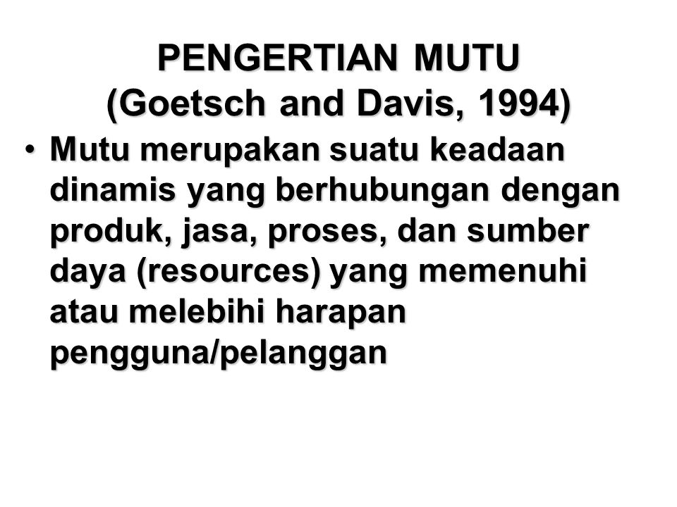 PENGERTIAN MUTU (Goetsch and Davis, 1994)