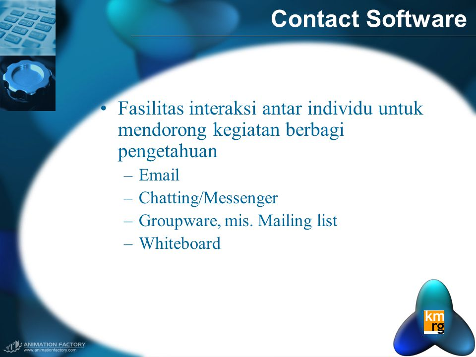 Contact Software Fasilitas interaksi antar individu untuk mendorong kegiatan berbagi pengetahuan. Email.
