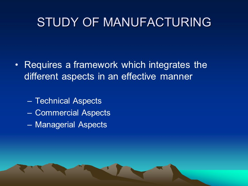 STUDY OF MANUFACTURING