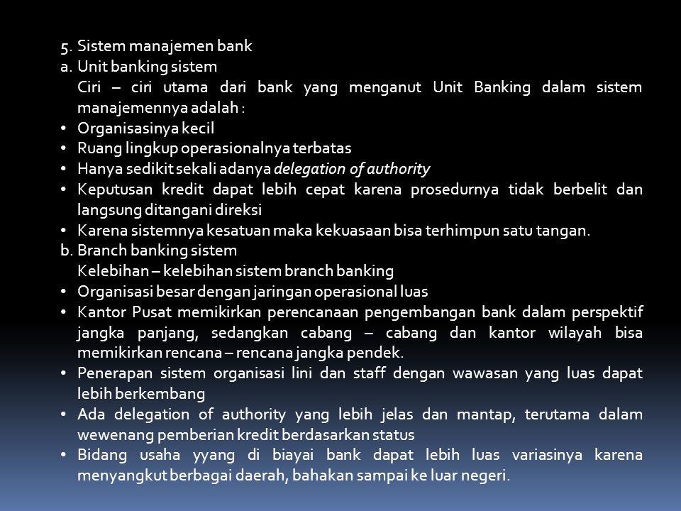Sistem manajemen bank Unit banking sistem. Ciri – ciri utama dari bank yang menganut Unit Banking dalam sistem manajemennya adalah :