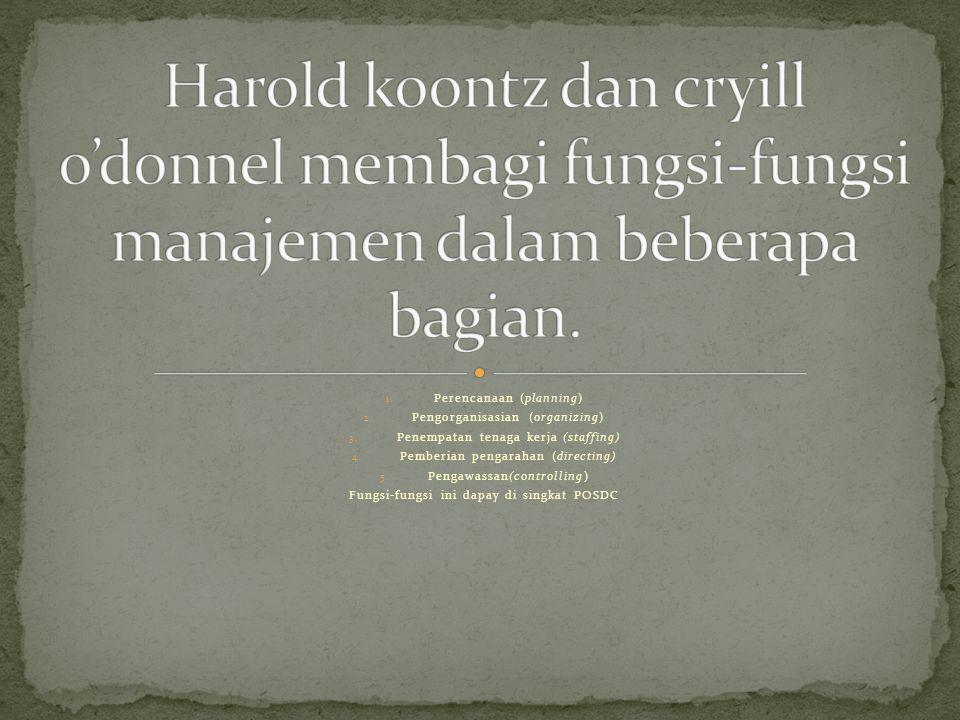 Harold koontz dan cryill o'donnel membagi fungsi-fungsi manajemen dalam beberapa bagian.