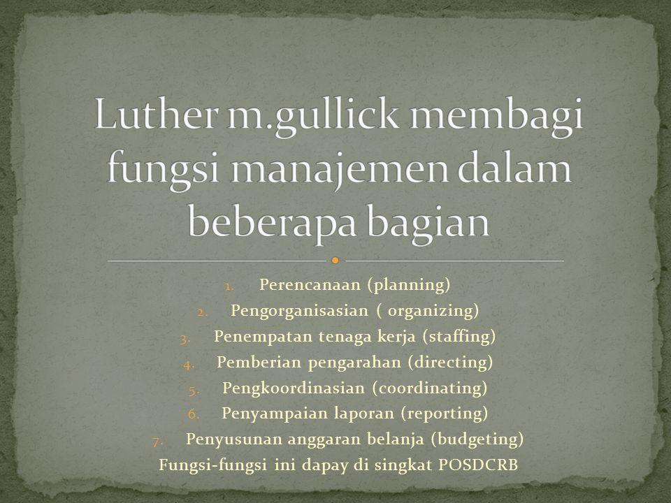 Luther m.gullick membagi fungsi manajemen dalam beberapa bagian