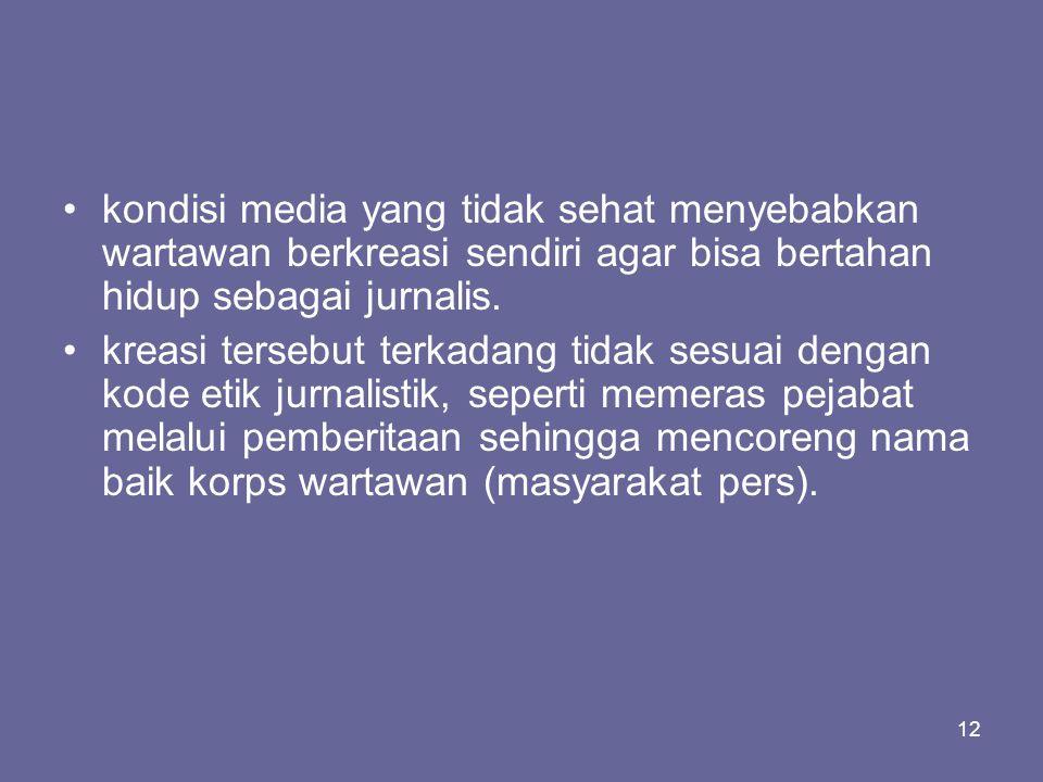 kondisi media yang tidak sehat menyebabkan wartawan berkreasi sendiri agar bisa bertahan hidup sebagai jurnalis.