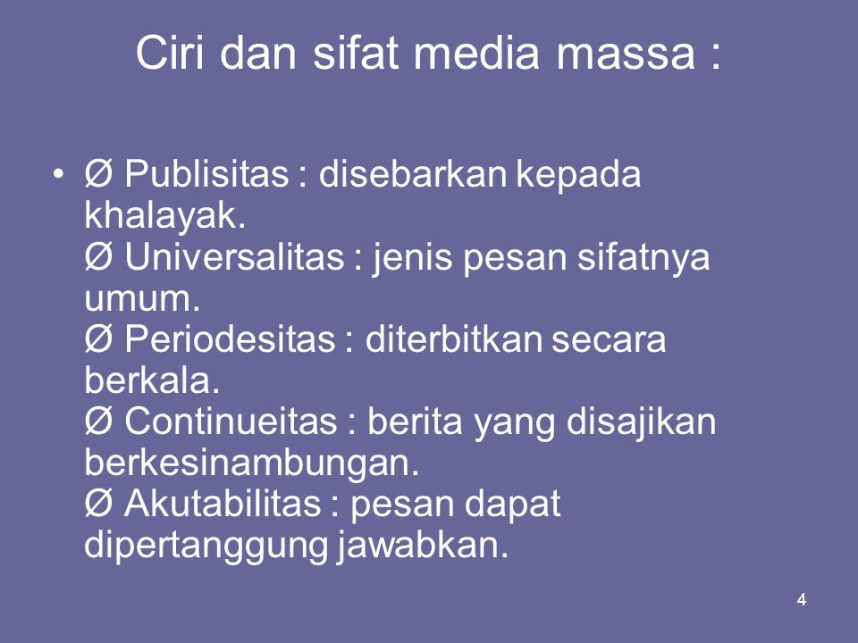 Ciri dan sifat media massa :
