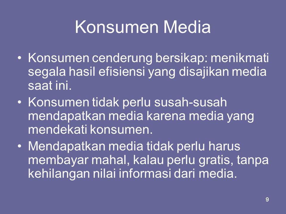 Konsumen Media Konsumen cenderung bersikap: menikmati segala hasil efisiensi yang disajikan media saat ini.