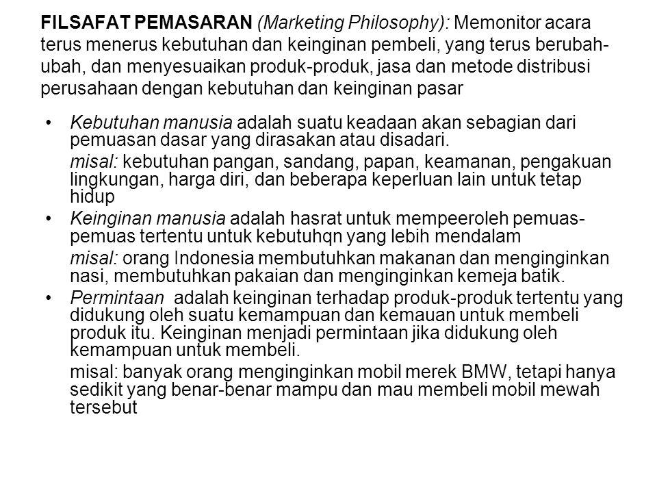 FILSAFAT PEMASARAN (Marketing Philosophy): Memonitor acara terus menerus kebutuhan dan keinginan pembeli, yang terus berubah-ubah, dan menyesuaikan produk-produk, jasa dan metode distribusi perusahaan dengan kebutuhan dan keinginan pasar