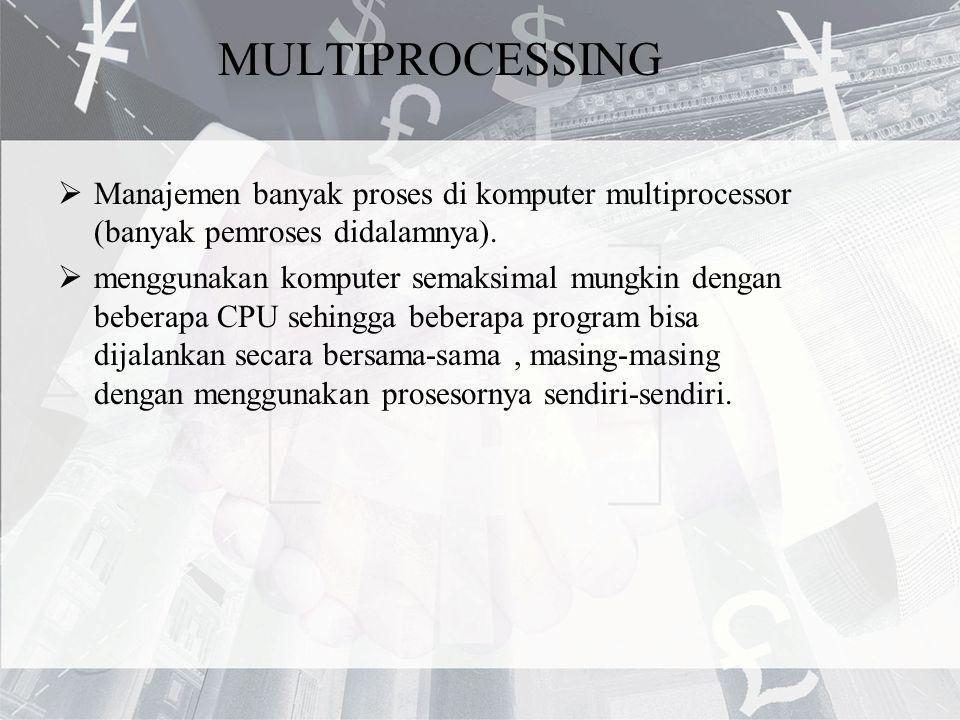 MULTIPROCESSING Manajemen banyak proses di komputer multiprocessor (banyak pemroses didalamnya).