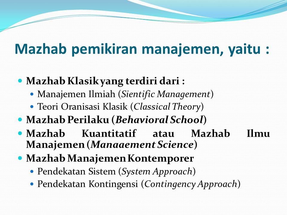 Mazhab pemikiran manajemen, yaitu :