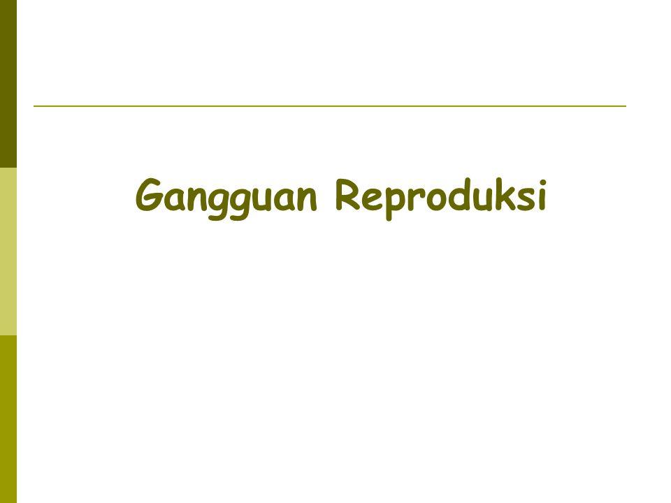 Gangguan Reproduksi