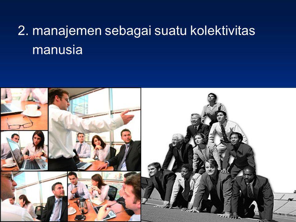 2. manajemen sebagai suatu kolektivitas