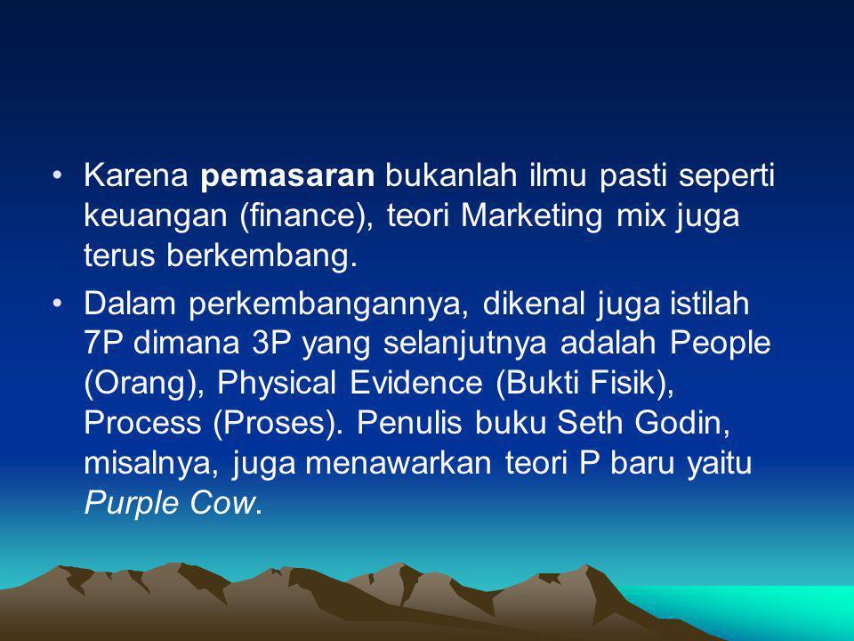 Karena pemasaran bukanlah ilmu pasti seperti keuangan (finance), teori Marketing mix juga terus berkembang.