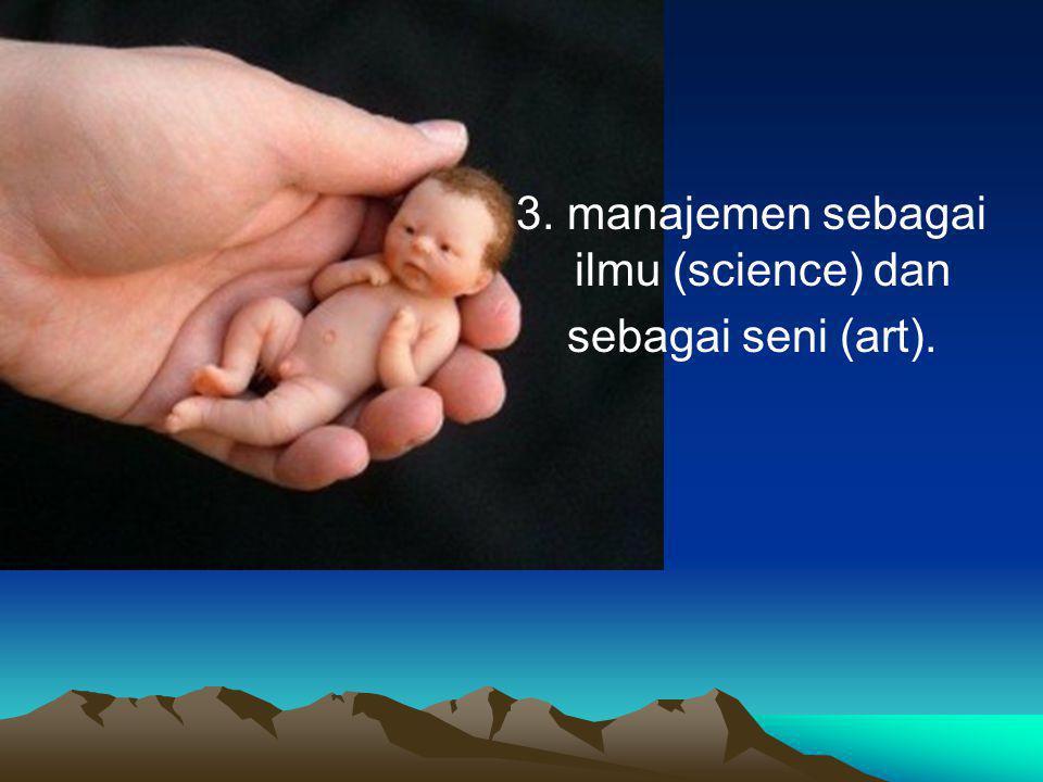 3. manajemen sebagai ilmu (science) dan