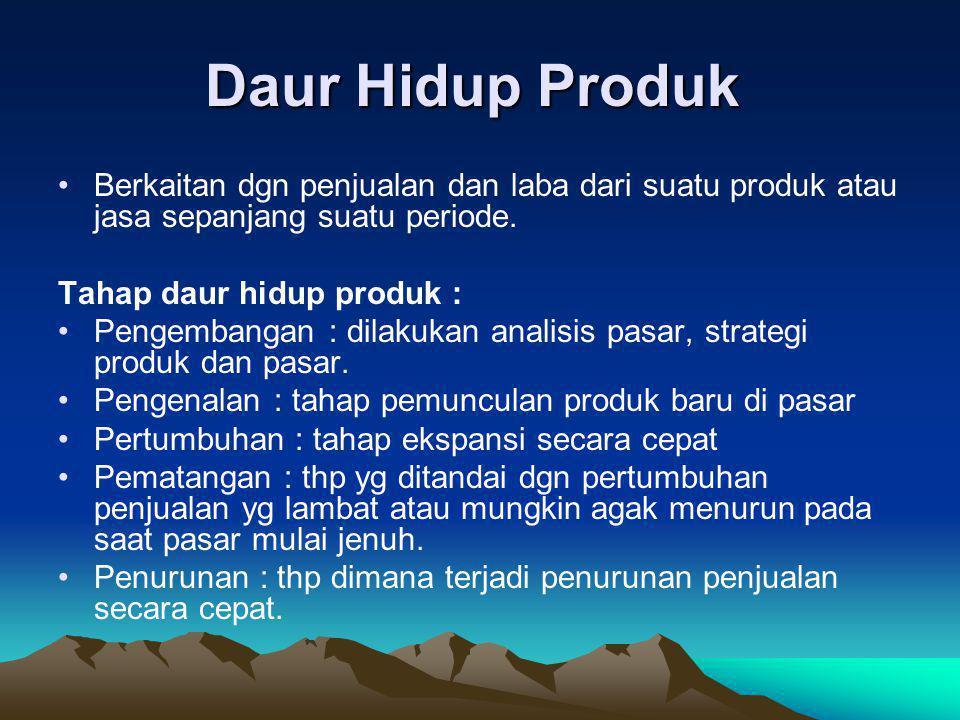 Daur Hidup Produk Berkaitan dgn penjualan dan laba dari suatu produk atau jasa sepanjang suatu periode.
