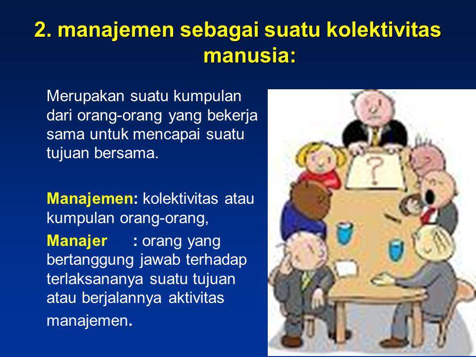 2. manajemen sebagai suatu kolektivitas manusia: