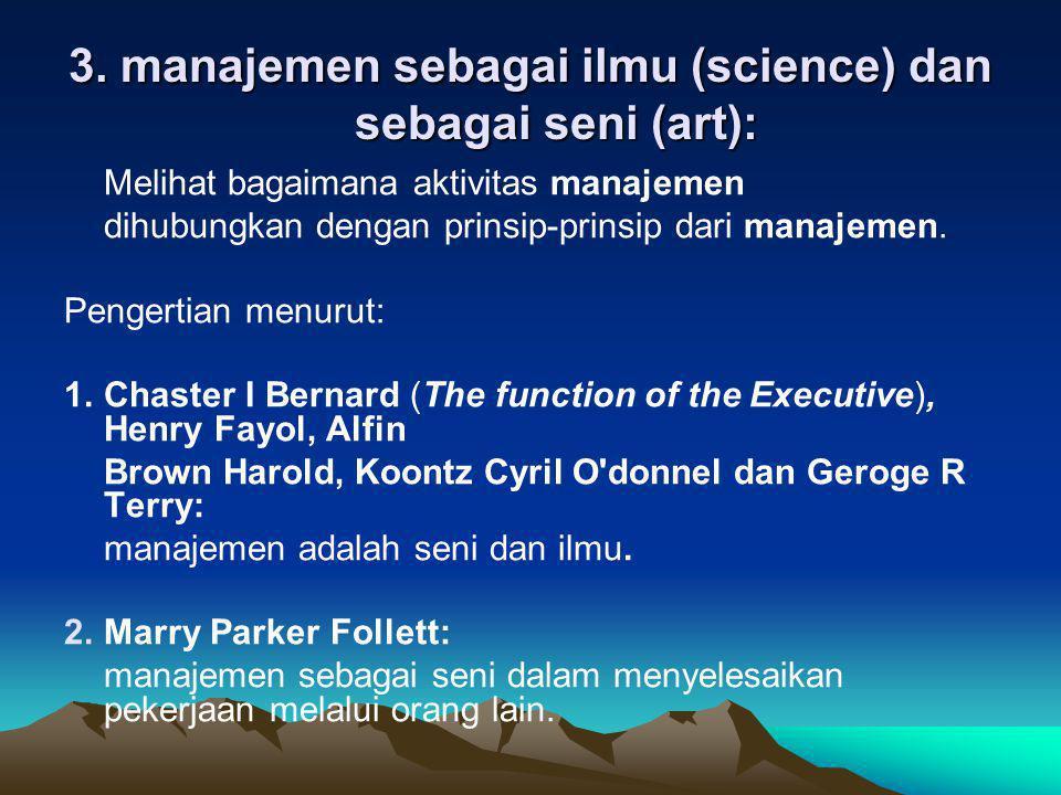 3. manajemen sebagai ilmu (science) dan sebagai seni (art):