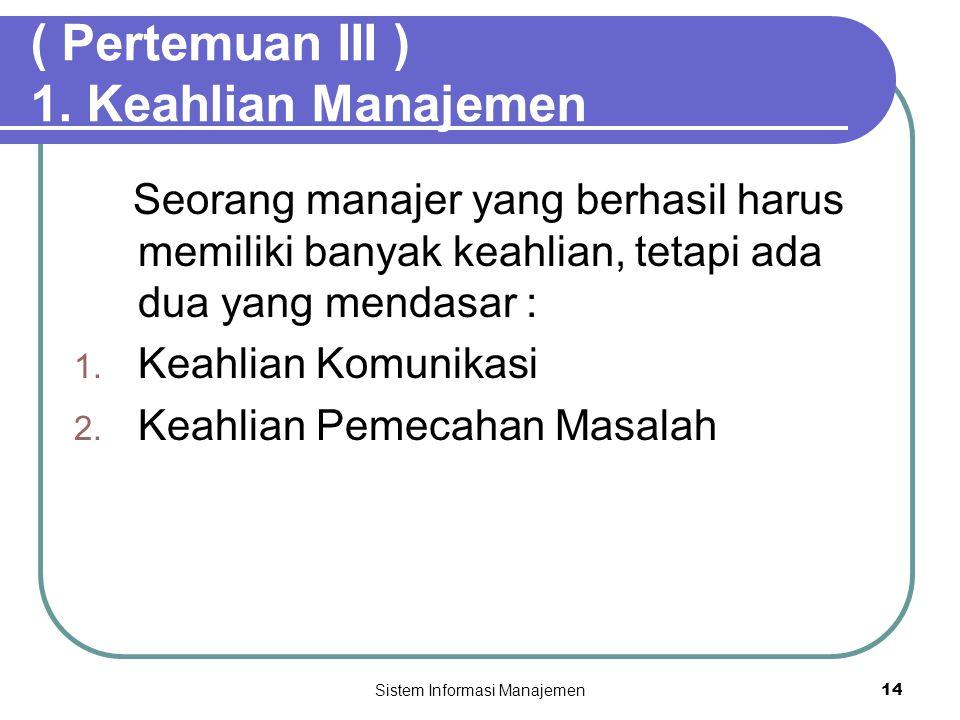 ( Pertemuan III ) 1. Keahlian Manajemen