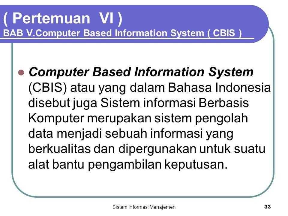 ( Pertemuan VI ) BAB V.Computer Based Information System ( CBIS )