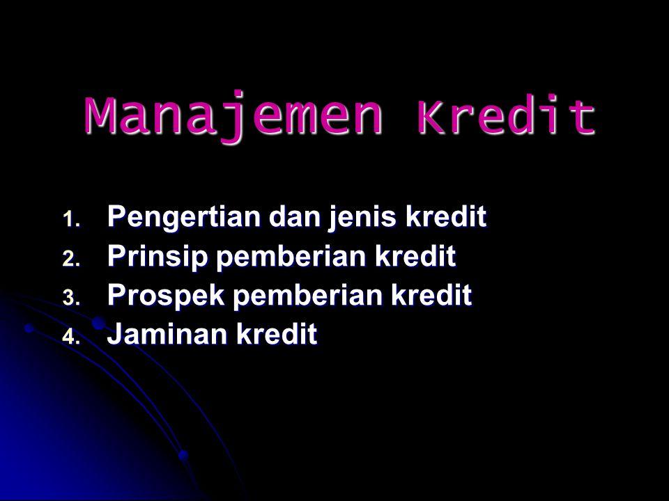 Manajemen Kredit Pengertian dan jenis kredit Prinsip pemberian kredit