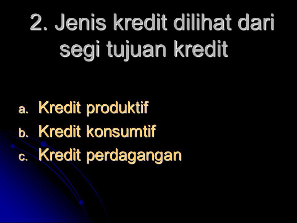2. Jenis kredit dilihat dari segi tujuan kredit