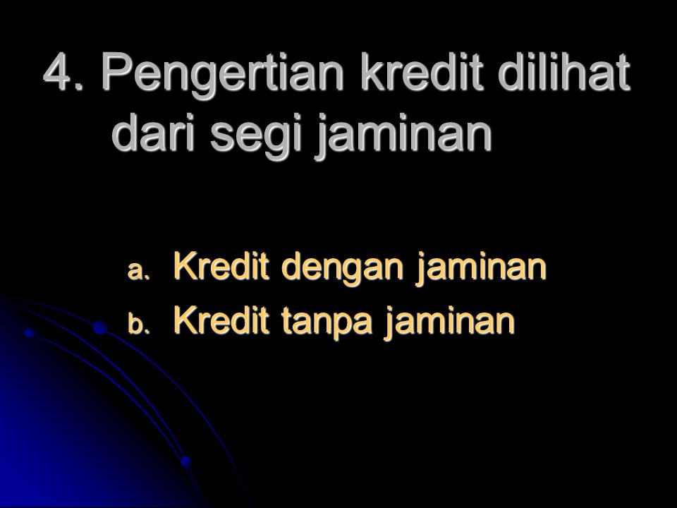 4. Pengertian kredit dilihat dari segi jaminan