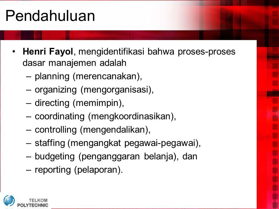 Pendahuluan Henri Fayol, mengidentifikasi bahwa proses-proses dasar manajemen adalah. planning (merencanakan),