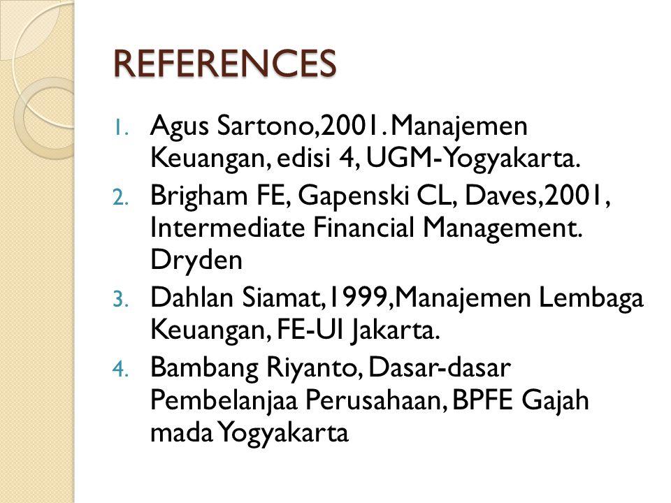 REFERENCES Agus Sartono,2001. Manajemen Keuangan, edisi 4, UGM-Yogyakarta.
