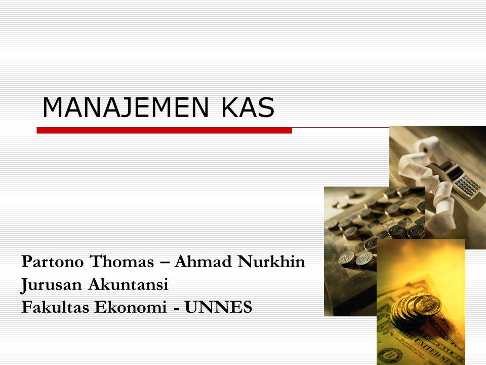 MANAJEMEN KAS Partono Thomas – Ahmad Nurkhin Jurusan Akuntansi