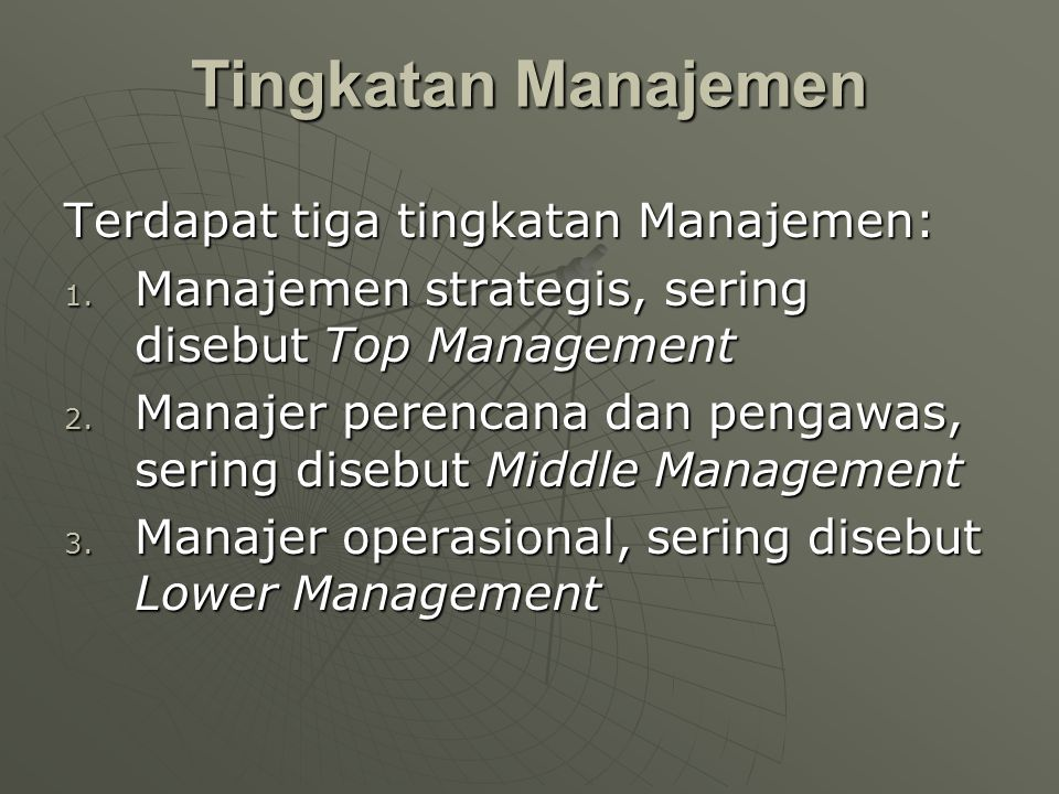 Tingkatan Manajemen Terdapat tiga tingkatan Manajemen: