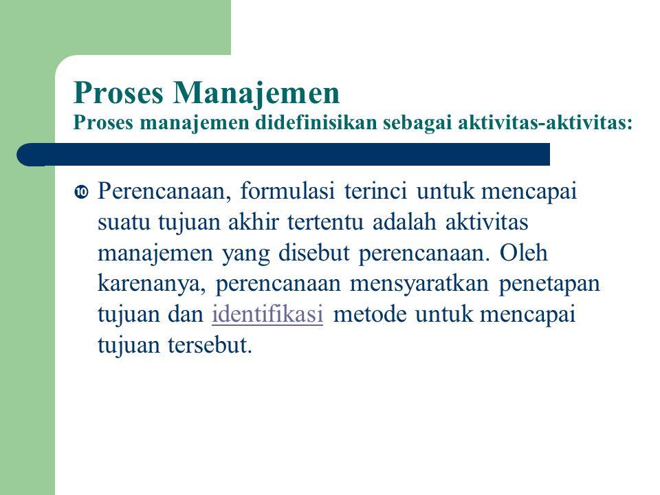 Proses Manajemen Proses manajemen didefinisikan sebagai aktivitas-aktivitas: