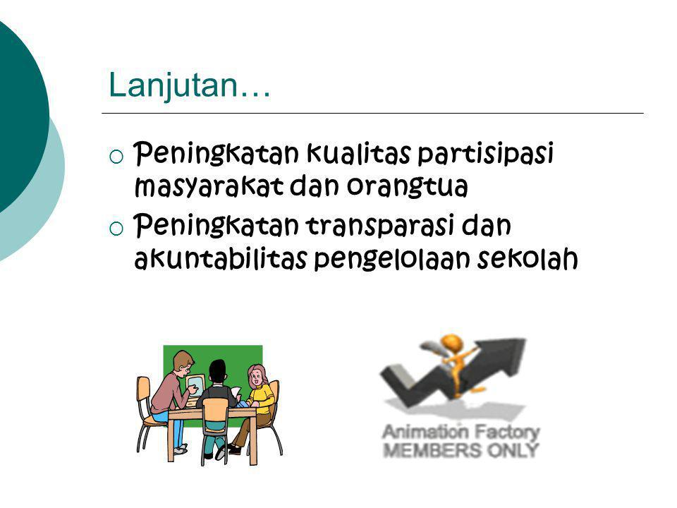 Lanjutan… Peningkatan kualitas partisipasi masyarakat dan orangtua
