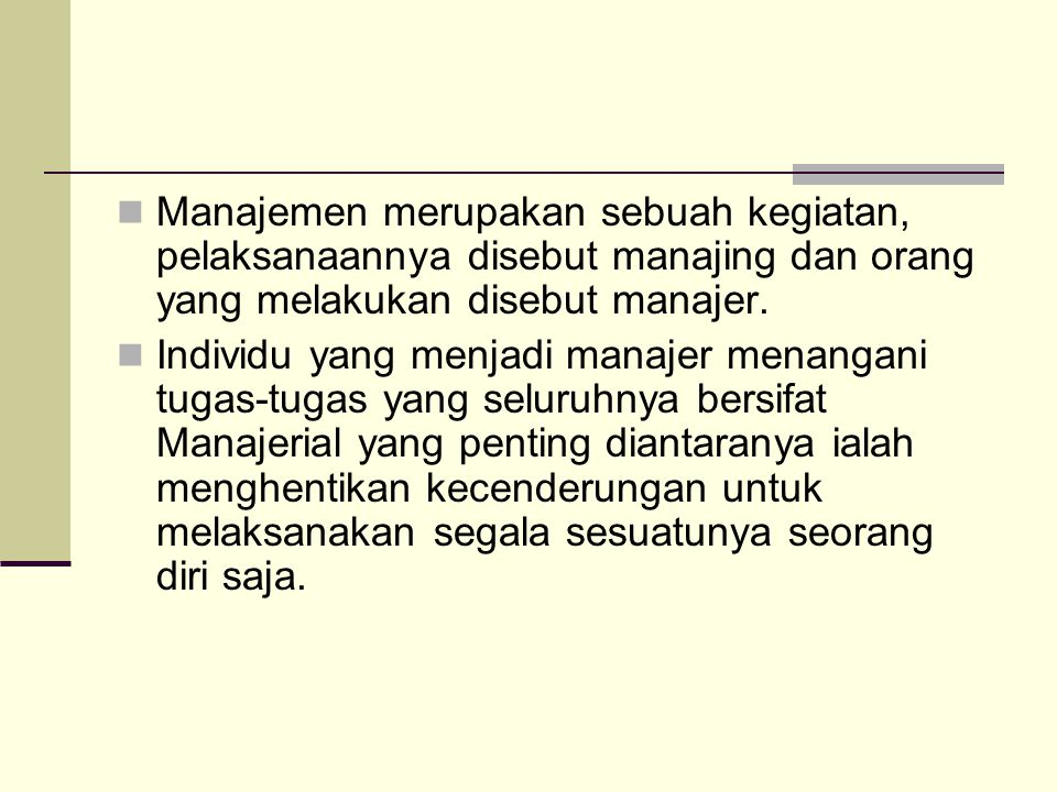 Manajemen merupakan sebuah kegiatan, pelaksanaannya disebut manajing dan orang yang melakukan disebut manajer.
