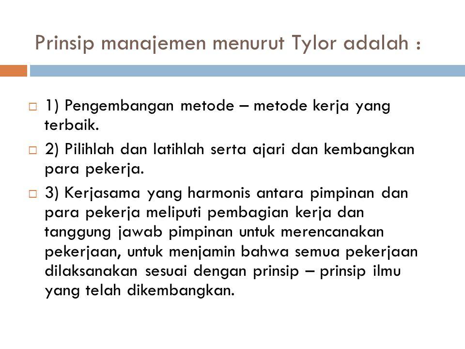 Prinsip manajemen menurut Tylor adalah :