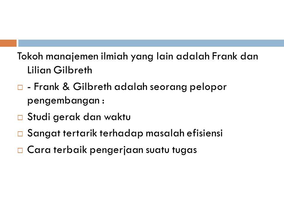 Tokoh manajemen ilmiah yang lain adalah Frank dan Lilian Gilbreth