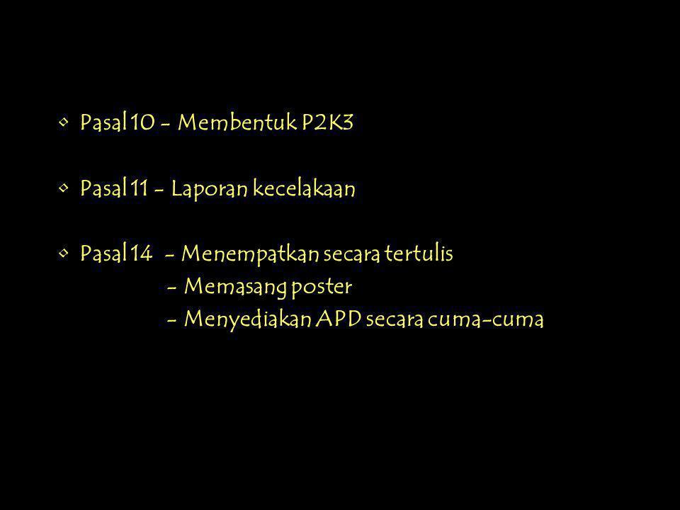 Pasal 10 - Membentuk P2K3 Pasal 11 - Laporan kecelakaan. Pasal 14 - Menempatkan secara tertulis. - Memasang poster.