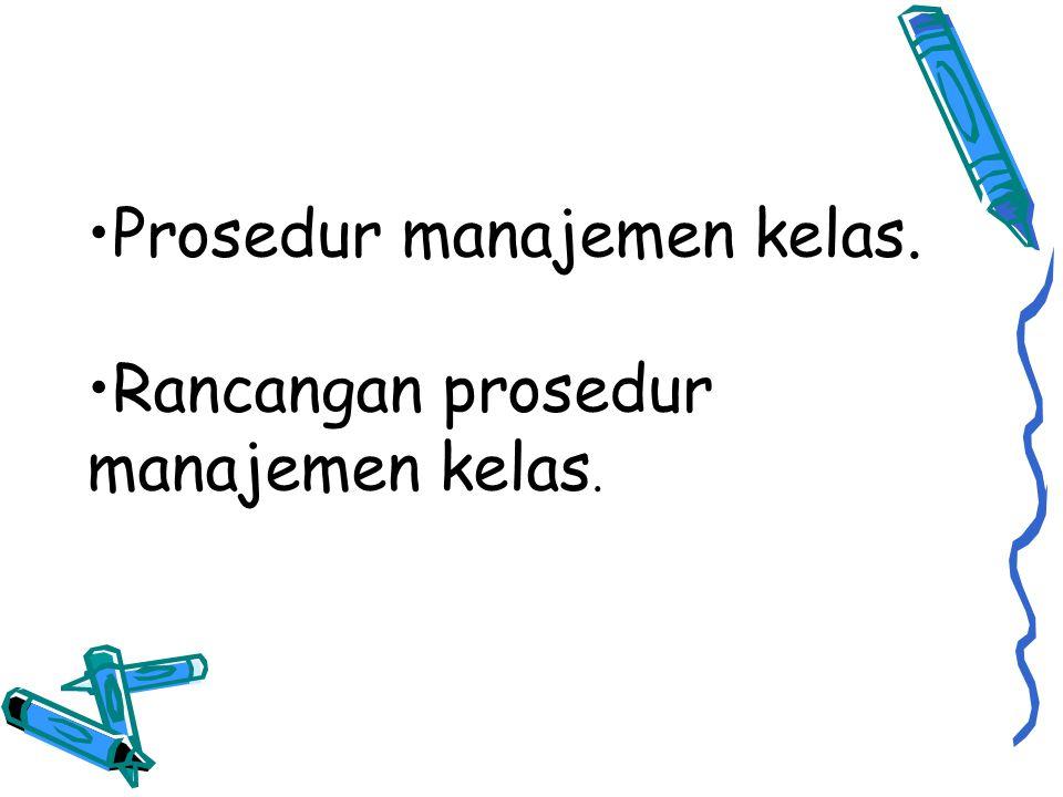 Prosedur manajemen kelas.