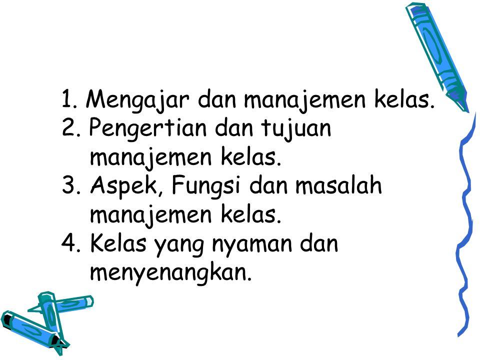 1. Mengajar dan manajemen kelas. 2
