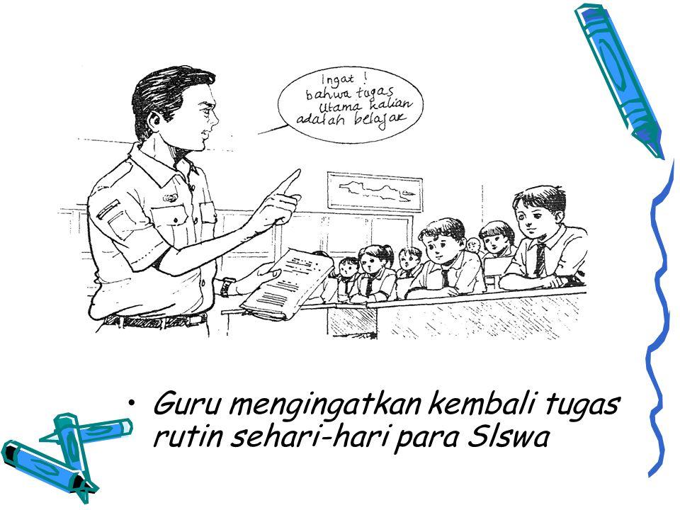 Guru mengingatkan kembali tugas rutin sehari-hari para Slswa