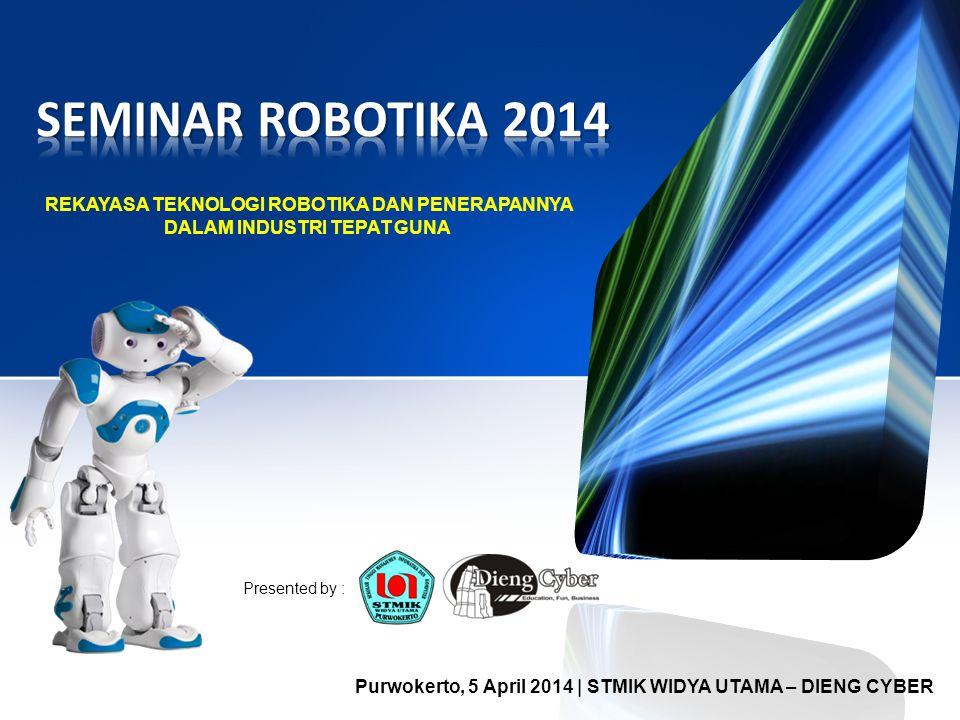 SEMINAR ROBOTIKA 2014 REKAYASA TEKNOLOGI ROBOTIKA DAN PENERAPANNYA