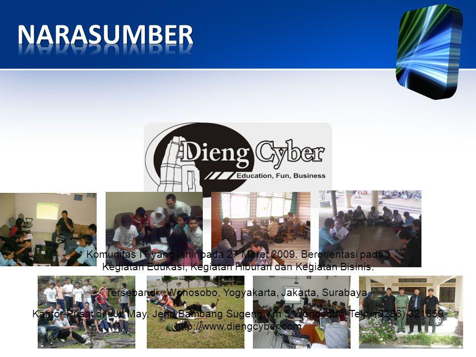 NARASUMBER Komunitas IT yang lahir pada 27 Maret 2009. Berorientasi pada : Kegiatan Edukasi, Kegiatan Hiburan dan Kegiatan Bisinis.