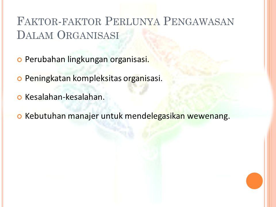 Faktor-faktor Perlunya Pengawasan Dalam Organisasi