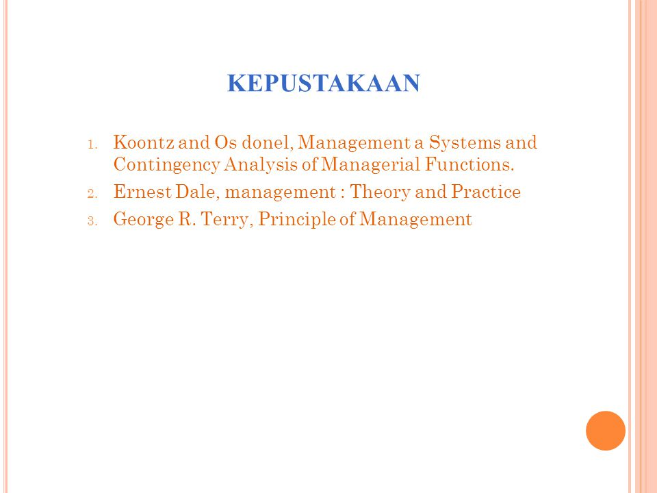 KEPUSTAKAAN Koontz and Os donel, Management a Systems and Contingency Analysis of Managerial Functions.