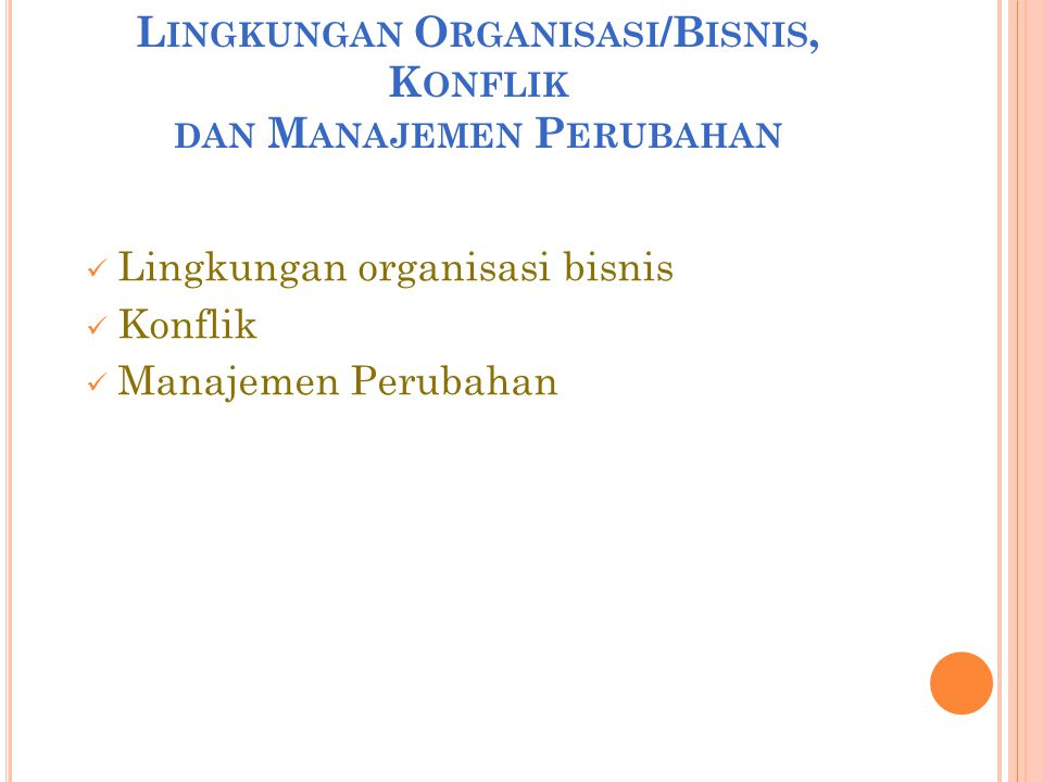 Lingkungan Organisasi/Bisnis, Konflik dan Manajemen Perubahan