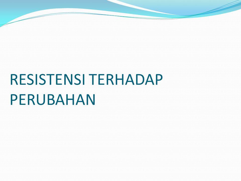 RESISTENSI TERHADAP PERUBAHAN