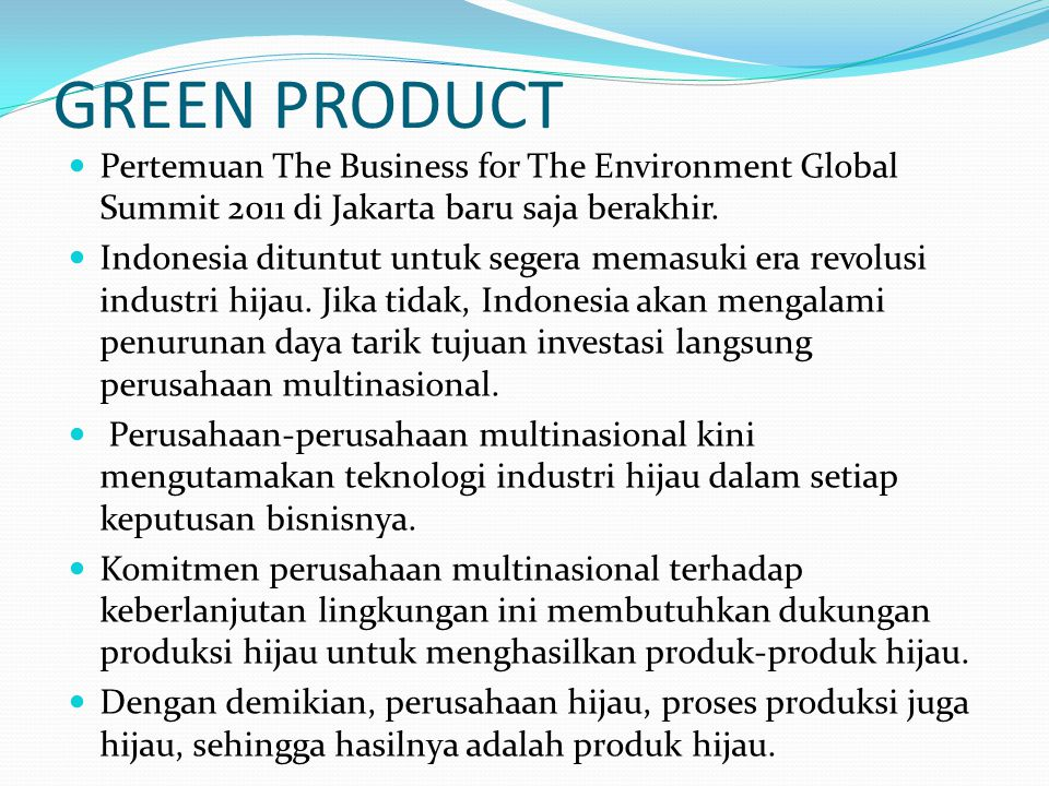 GREEN PRODUCT Pertemuan The Business for The Environment Global Summit 2011 di Jakarta baru saja berakhir.