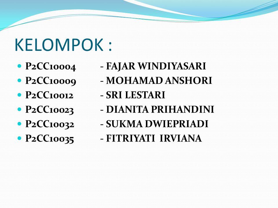 KELOMPOK : P2CC10004 - FAJAR WINDIYASARI P2CC10009 - MOHAMAD ANSHORI
