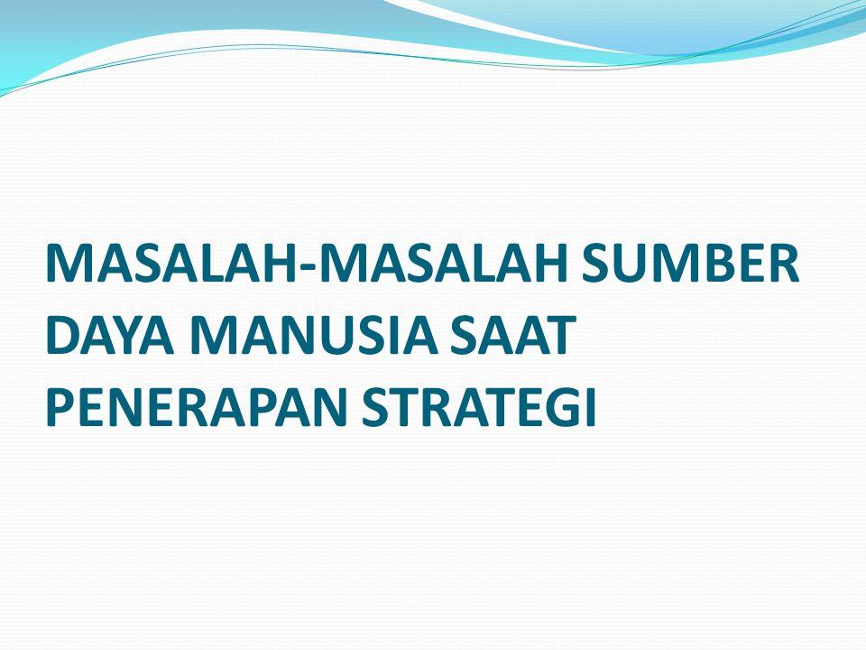 MASALAH-MASALAH SUMBER DAYA MANUSIA SAAT PENERAPAN STRATEGI